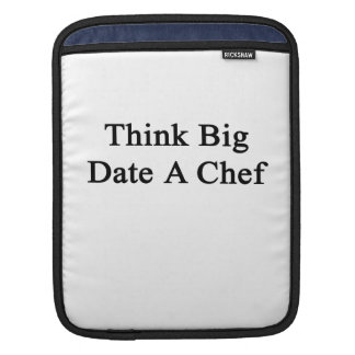 Think Big Date A Chef iPad Sleeves