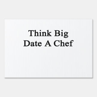 Think Big Date A Chef Lawn Signs
