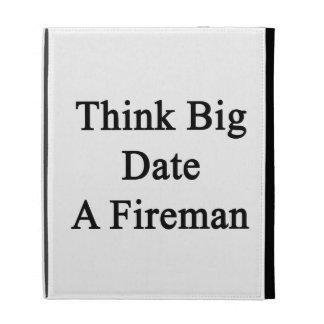 Think Big Date A Fireman iPad Cases