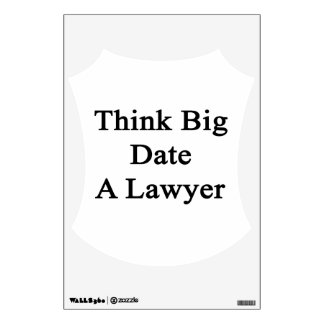 Think Big Date A Lawyer Wall Sticker
