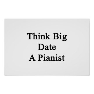 Think Big Date A Pianist Poster