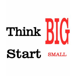 Think Big Start Small (the red edition) shirt