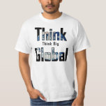 Think Big Think Global T-shirts