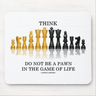 Think (Chess) Do Not Be A Pawn In The Game Of Life Mousepad