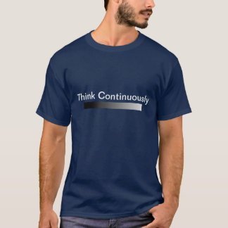 Think Continuously T-Shirt