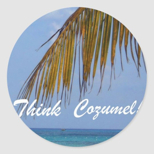 Think Cozumel! Classic Round Sticker