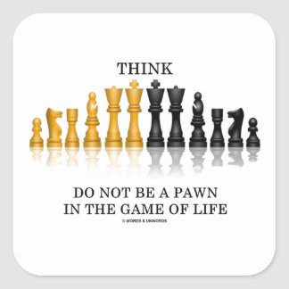 Think Do Not Be A Pawn In The Game Of Life (Chess) Square Sticker