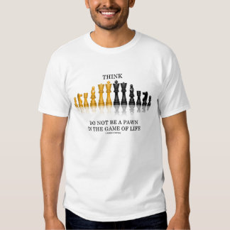 Think Do Not Be A Pawn In The Game Of Life (Chess) Tee Shirt