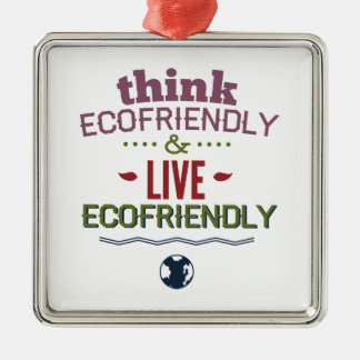 Think Ecofriendly And Live Ecofriendly Metal Ornament