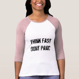 think fast dont panic tee