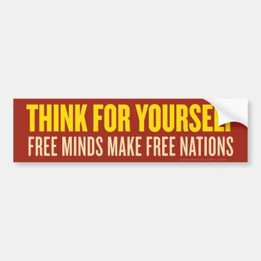 Think For Yourself Bumper Sticker