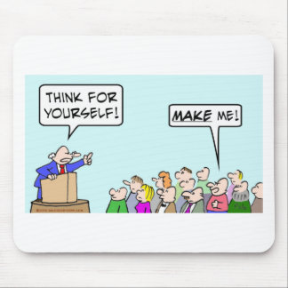 Think for yourself!  Make me! Mouse Pad