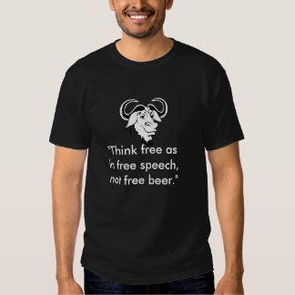 """""""Think free as in free speech, not free beer"""" Tee Shirt"""
