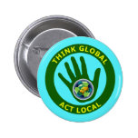 THINK GLOBAL, ACT LOCAL 2 INCH ROUND BUTTON