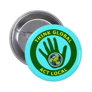 THINK GLOBAL, ACT LOCAL BUTTONS