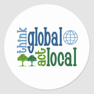 Think Global Act Local Classic Round Sticker