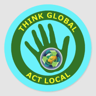 THINK GLOBAL, ACT LOCAL CLASSIC ROUND STICKER