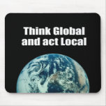 Think Global and Act Local Mouse Pad