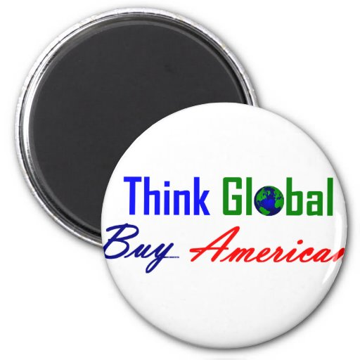 Think Global, Buy American 2 Inch Round Magnet