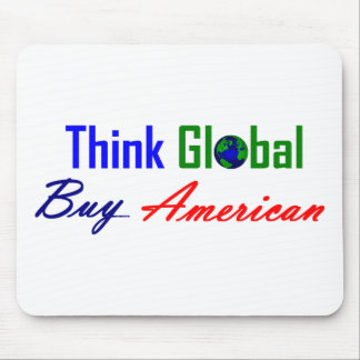Think Global, Buy American Mousepad