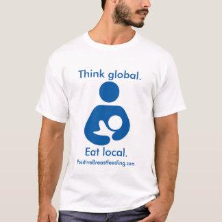 Think Global. Eat Local. Positive Breastfeeding T-Shirt