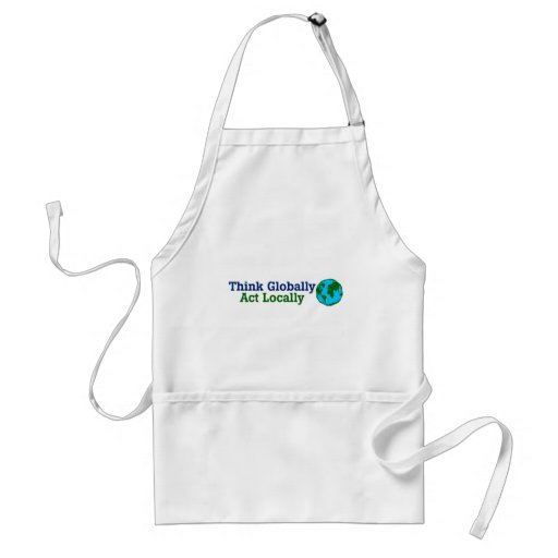 Think Globally, Act Locally Adult Apron