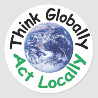 Think Globally Act Locally Classic Round Sticker