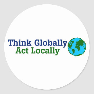 Think Globally, Act Locally Classic Round Sticker