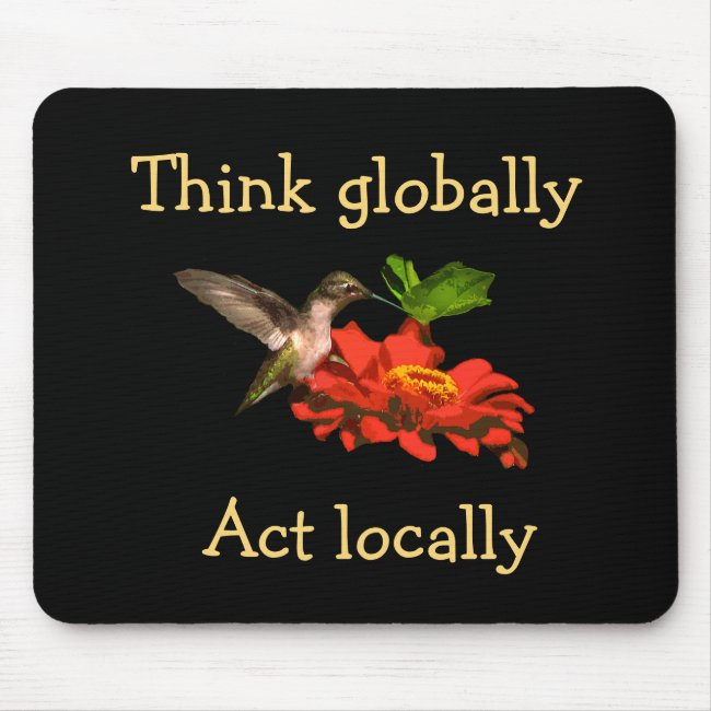 Think Globally Act Locally Hummingbird Mousepad