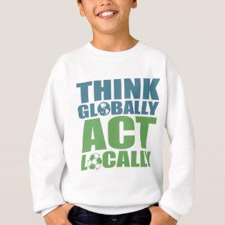 Think globally act locally sweatshirt