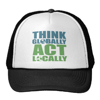 Think globally act locally trucker hat