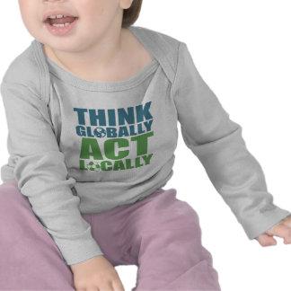 Think globally act locally tee shirts