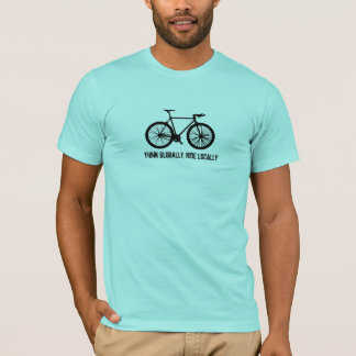Think Globally Ride Locally T-Shirt