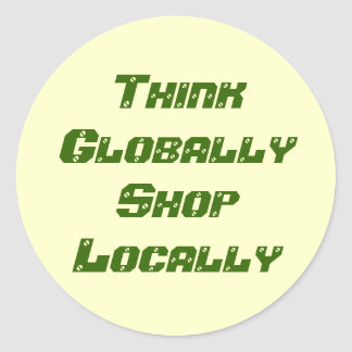 Think Globally Shop Locally Classic Round Sticker