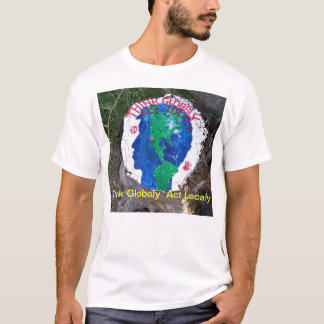 Think Globaly Act Localy T-Shirt