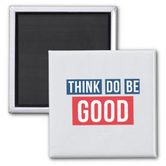 Think Good, Do Good, Be Good Magnet