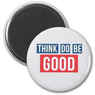 Think Good, Do Good, Be Good Magnet