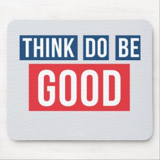 Think Good, Do Good, Be Good Mousepad