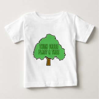 THINK GREEN PLANT A TREE BABY T-Shirt