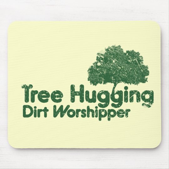 Think Green Tree Hugging Dirt Worshipper Mouse Pad