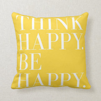 Think Happy. Be Happy Throw Pillows