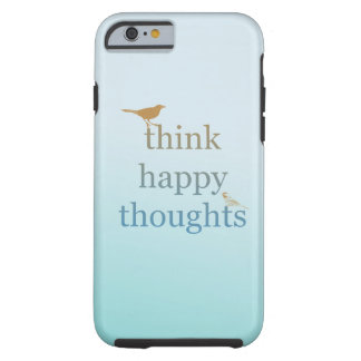 Think Happy Thoughts Tough iPhone 6 Case