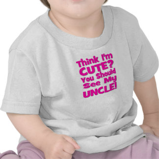 Think I m Cute You should see my UNCLE pink Tshirt