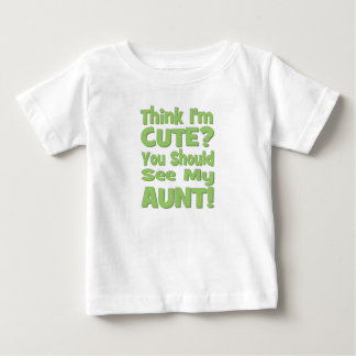 Think I'm Cute?  You should see my AUNT! green Infant T-shirt