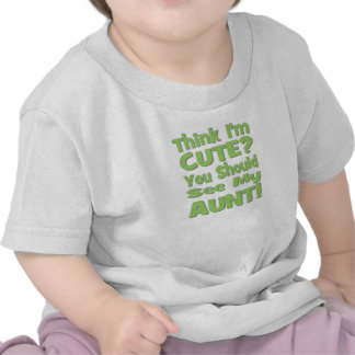 Think I'm Cute?  You should see my AUNT! green T-shirt
