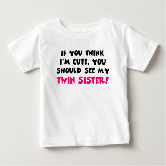 Think I'm cute, you should see my twin sister Shirt