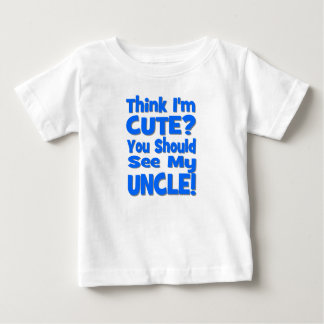 Think I'm Cute?  You should see my UNCLE! blue Baby T-Shirt