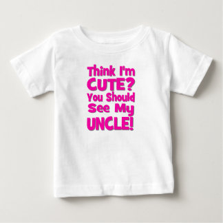 Think I'm Cute?  You should see my UNCLE! pink Baby T-Shirt
