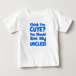 Think I'm Cute?  You should see my UNCLES! blue Infant T-shirt