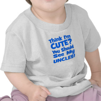Think I'm Cute?  You should see my UNCLES! blue Tee Shirts